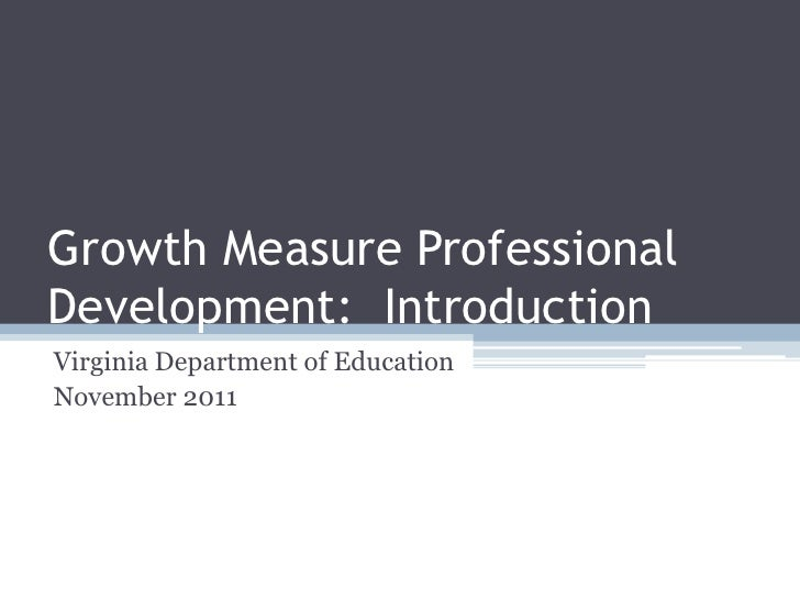 Growth Measure ProfessionalDevelopment: IntroductionVirginia Department of EducationNovember 2011