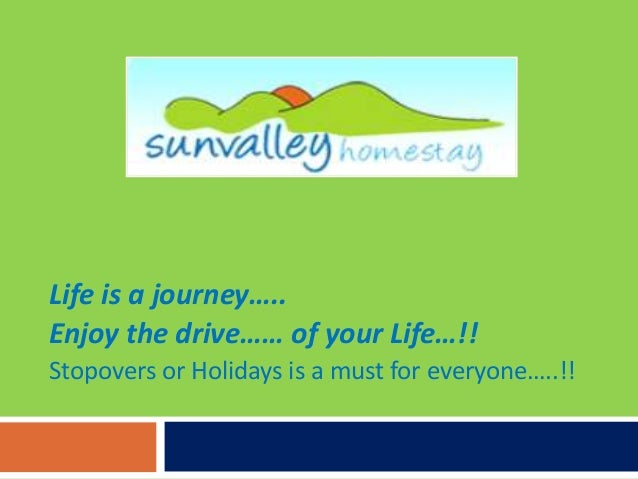 Life is a journey….. Enjoy the drive…… of your Life…!! Stopovers or Holidays is a must for everyone…..!!
