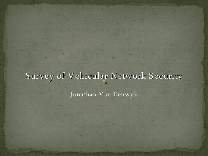 Survey of Vehicular Network Security Jonathan Van Eenwyk