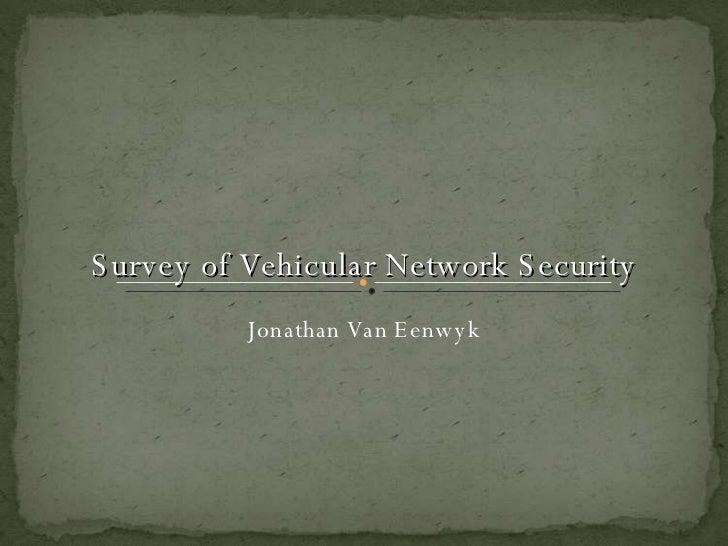 Survey of Vehicular Network Security Jonathan Van Eenwyk