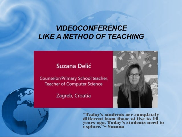 "VIDEOCONFERENCE  LIKE A METHOD OF TEACHING  ""Today's students are completely  different from those of five to 10  years ag..."