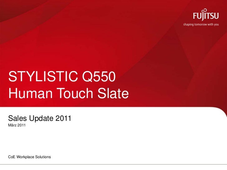 STYLISTIC Q550Human Touch SlateSales Update 2011März 2011CoE Workplace Solutions