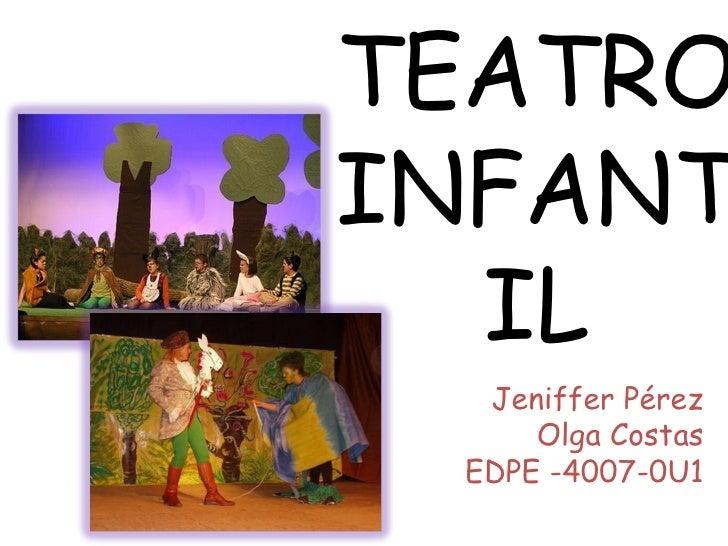 TEATRO INFANTIL Jeniffer Pérez Olga Costas EDPE -4007-0U1