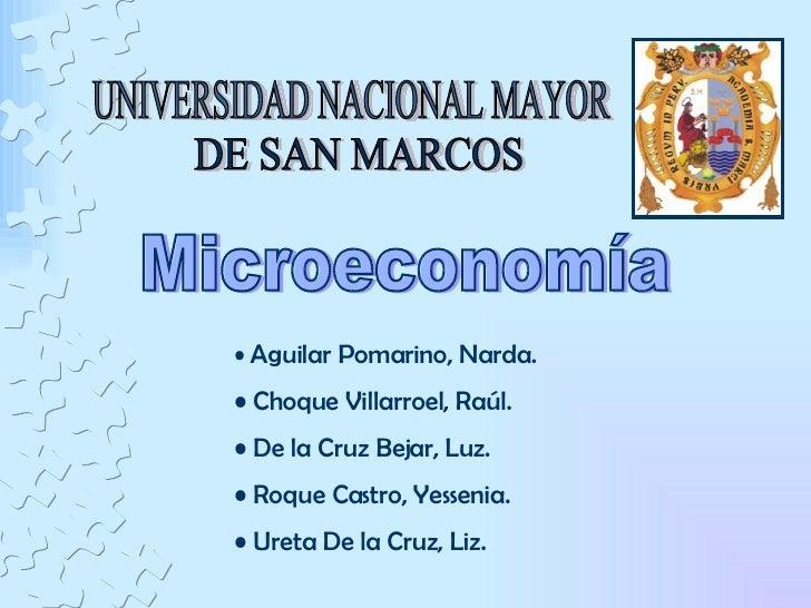 Microeconomía <ul><li>Aguilar Pomarino, Narda. </li></ul><ul><li>Choque Villarroel, Raúl. </li></ul><ul><li>De la Cruz Bej...