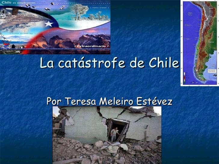 La catástrofe de Chile Por Teresa Meleiro Estévez