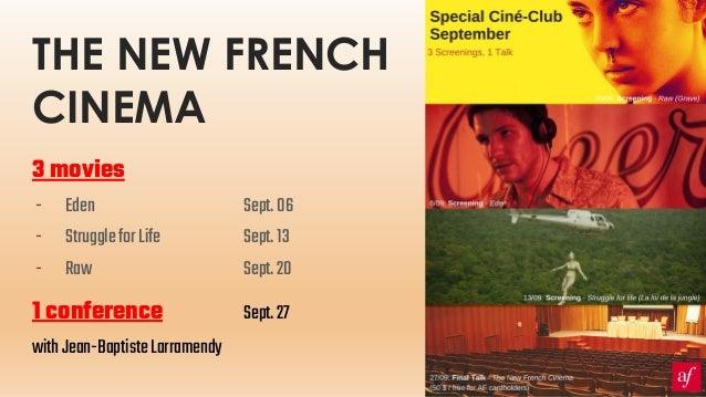 THE NEW FRENCH CINEMA 3 movies - Eden Sept.06 - StruggleforLife Sept.13 - Raw Sept.20 1 conference Sept.27 withJean-Baptis...