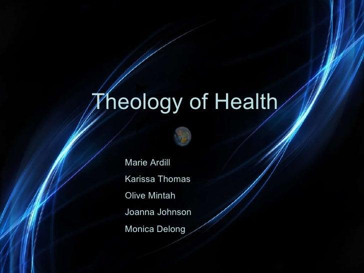 Theology of Health Marie Ardill Karissa Thomas Olive Mintah Joanna Johnson Monica Delong