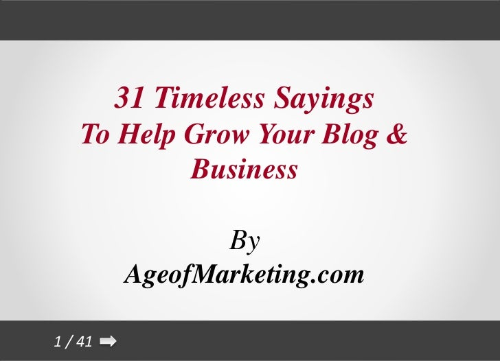 31 Timeless Sayings    To Help Grow Your Blog &            Business                 By         AgeofMarketing.com1 / 41