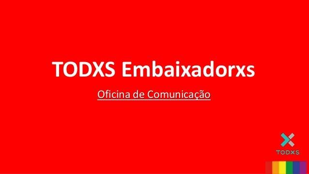 Oficina de Comunicação TODXS Embaixadorxs