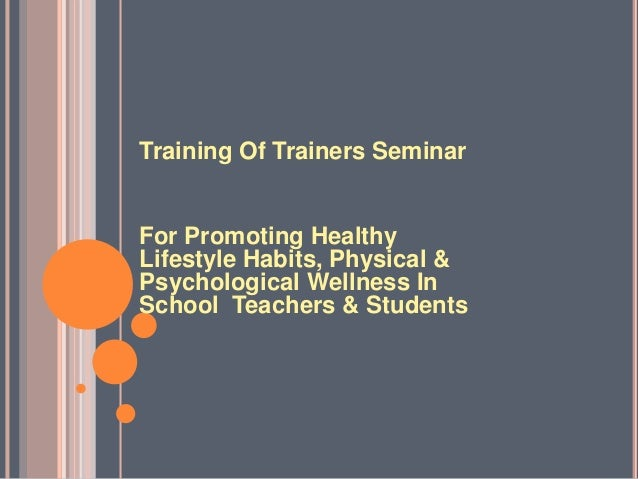Training Of Trainers Seminar For Promoting Healthy Lifestyle Habits, Physical & Psychological Wellness In School Teachers ...