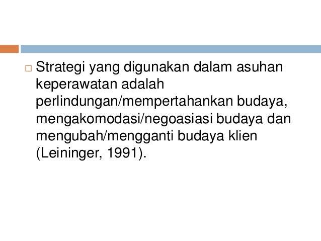  Strategi yang digunakan dalam asuhan keperawatan adalah perlindungan/mempertahankan budaya, mengakomodasi/negoasiasi bud...