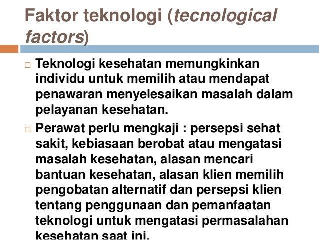 Faktor teknologi (tecnological factors)  Teknologi kesehatan memungkinkan individu untuk memilih atau mendapat penawaran ...