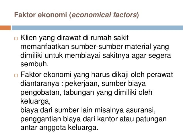 Faktor ekonomi (economical factors)  Klien yang dirawat di rumah sakit memanfaatkan sumber-sumber material yang dimiliki ...