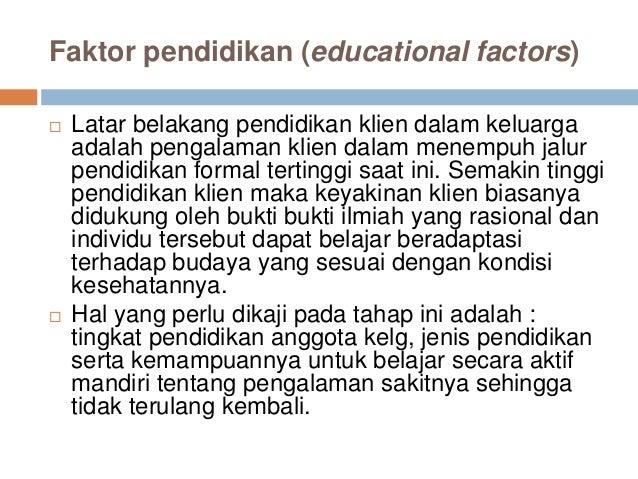 Faktor pendidikan (educational factors)  Latar belakang pendidikan klien dalam keluarga adalah pengalaman klien dalam men...