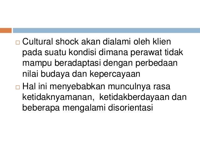  Cultural shock akan dialami oleh klien pada suatu kondisi dimana perawat tidak mampu beradaptasi dengan perbedaan nilai ...