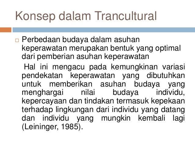 Konsep dalam Trancultural  Perbedaan budaya dalam asuhan keperawatan merupakan bentuk yang optimal dari pemberian asuhan ...