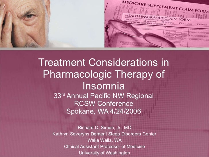 Treatment Considerations in Pharmacologic Therapy of Insomnia 33 rd  Annual Pacific NW Regional RCSW Conference Spokane, W...