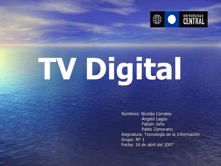 TV Digital Nombres: Nicolás Corrales Ángelo Lagos Fabián Jaña Pablo Zamorano Asignatura: Tecnología de la Información Grup...