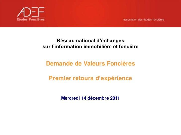Réseau national d'échangessur l'information immobilière et foncière Demande de Valeurs Foncières   Premier retours d'expér...