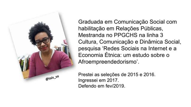 Graduada em Comunicação Social com habilitação em Relações Públicas, Mestranda no PPGCHS na linha 3 Cultura, Comunicação e...