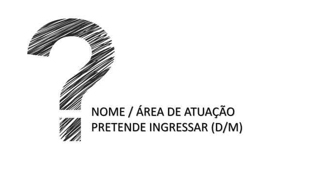 NOME / ÁREA DE ATUAÇÃO PRETENDE INGRESSAR (D/M)