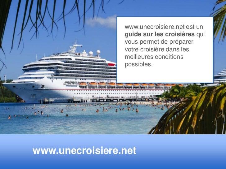 www.unecroisiere.net est un                 guide sur les croisières qui                 vous permet de préparer          ...