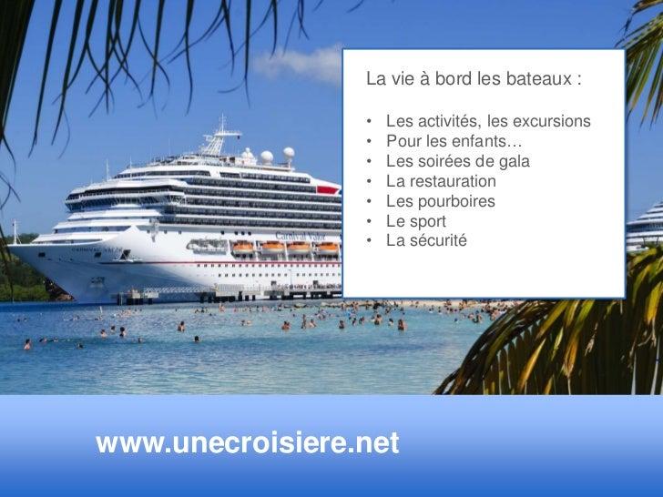 La vie à bord les bateaux :                 •   Les activités, les excursions                 •   Pour les enfants…       ...