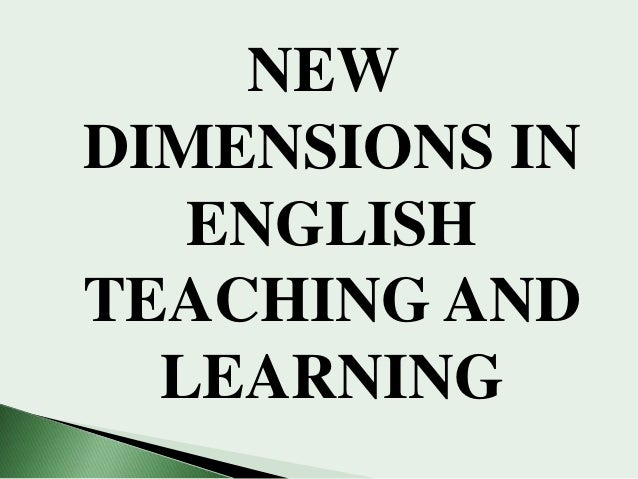 NEW DIMENSIONS IN ENGLISH TEACHING AND LEARNING