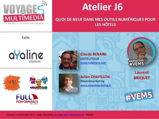 Atelier J6 QUOI DE NEUF DANS MES OUTILS NUMÉRIQUES POUR LES HÔTELS Salle  Claude BENARD HOTELITOUR www.hotelitour.com  Jul...