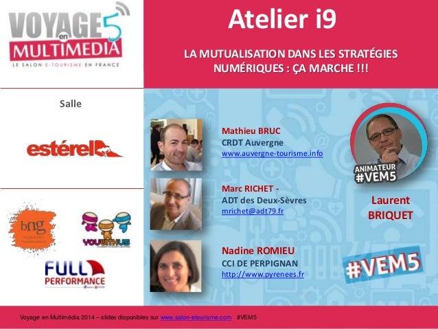 Atelier i9 LA MUTUALISATION DANS LES STRATÉGIES NUMÉRIQUES : ÇA MARCHE !!! Salle Mathieu BRUC CRDT Auvergne www.auvergne-t...