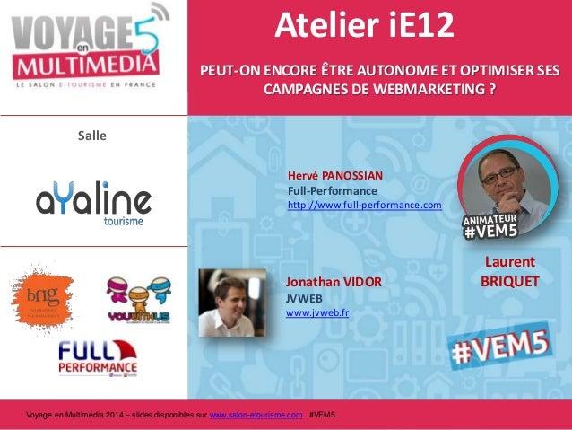 Atelier iE12 PEUT-ON ENCORE ÊTRE AUTONOME ET OPTIMISER SES CAMPAGNES DE WEBMARKETING ? Salle Hervé PANOSSIAN Full-Performa...