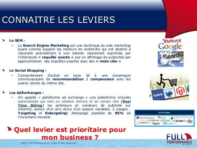 CONNAITRE LES LEVIERS Le SEM : • Le Search Engine Marketing est une technique de web marketing ayant comme support les mot...