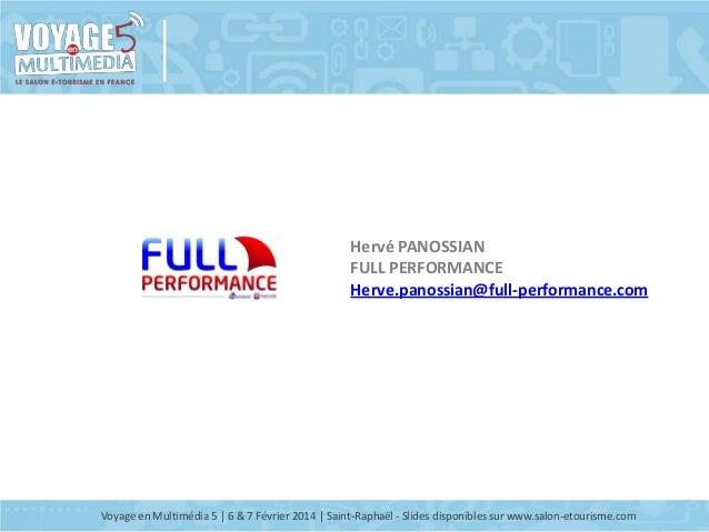 Hervé PANOSSIAN FULL PERFORMANCE Herve.panossian@full-performance.com  Voyage en Multimédia 5 | 6 & 7 Février 2014 | Saint...