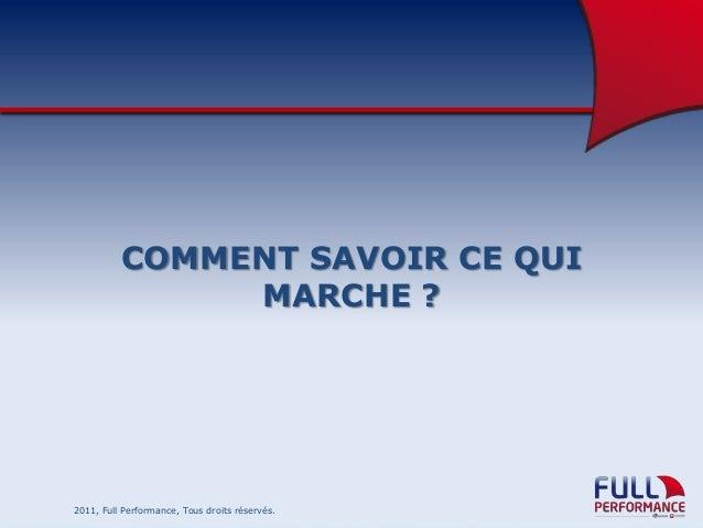 COMMENT SAVOIR CE QUI MARCHE ?  2011, Full Performance, Tous droits réservés.