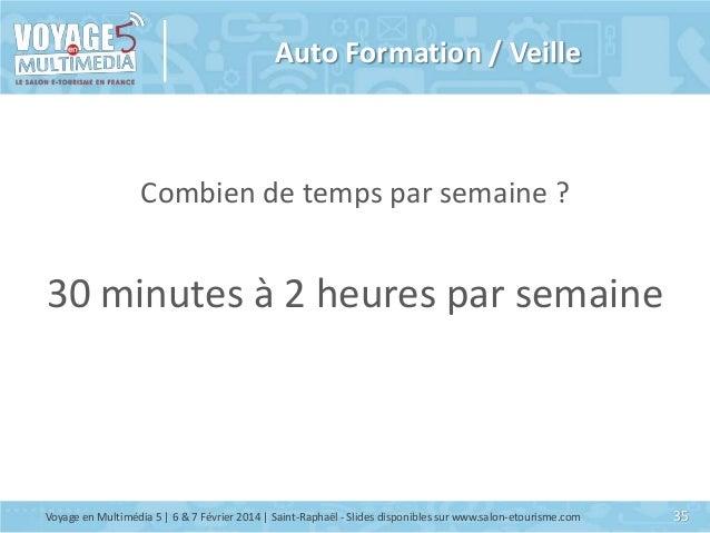 Auto Formation / Veille  Combien de temps par semaine ?  30 minutes à 2 heures par semaine  Voyage en Multimédia 5 | 6 & 7...