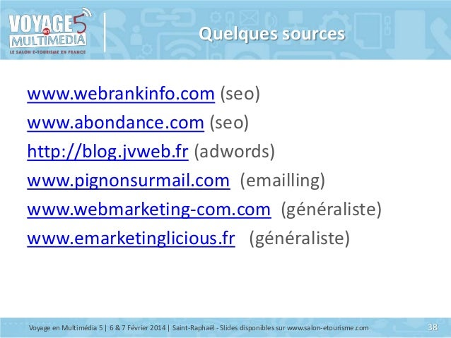 Quelques sources www.webrankinfo.com (seo) www.abondance.com (seo) http://blog.jvweb.fr (adwords) www.pignonsurmail.com (e...