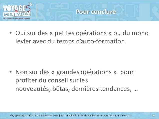 Pour conclure • Oui sur des « petites opérations » ou du mono levier avec du temps d'auto-formation  • Non sur des « grand...