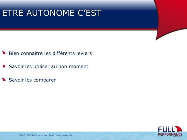 ETRE AUTONOME C'EST  Bien connaitre les différents leviers Savoir les utiliser au bon moment Savoir les comparer  2013, Fu...