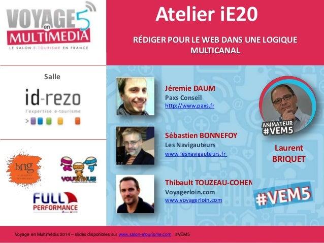Atelier iE20 RÉDIGER POUR LE WEB DANS UNE LOGIQUE MULTICANAL Salle Jéremie DAUM Paxs Conseil http://www.paxs.fr  Sébastien...