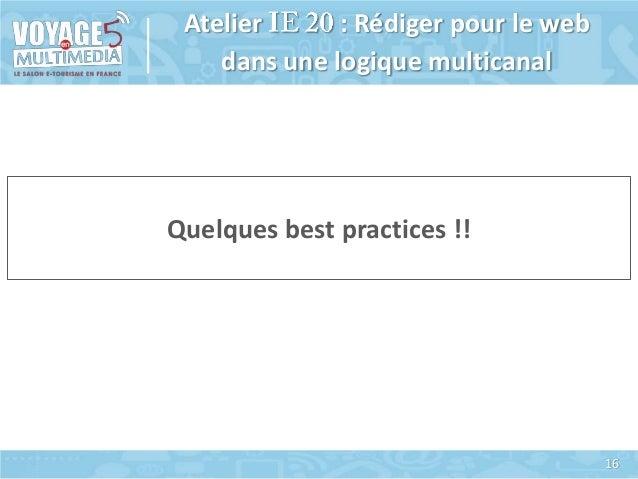 Atelier : Rédiger pour le web dans une logique multicanal  Quelques best practices !!  16