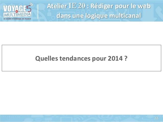 Atelier : Rédiger pour le web dans une logique multicanal  Quelles tendances pour 2014 ?  22