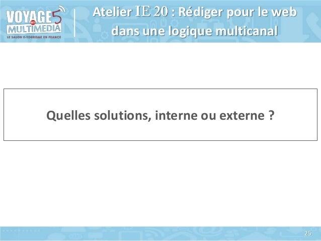 Atelier : Rédiger pour le web dans une logique multicanal  Quelles solutions, interne ou externe ?  25