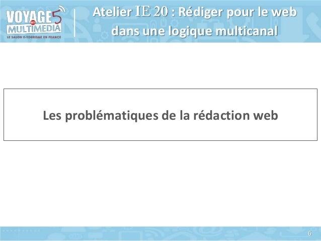 Atelier : Rédiger pour le web dans une logique multicanal  Les problématiques de la rédaction web  6