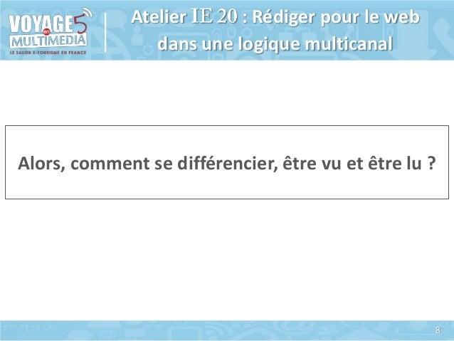 Atelier : Rédiger pour le web dans une logique multicanal  Alors, comment se différencier, être vu et être lu ?  8
