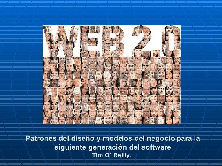 Patrones del diseño y modelos del negocio para la siguiente generación del software Tim O` Reilly.