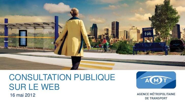 CONSULTATION PUBLIQUESUR LE WEB16 mai 2012