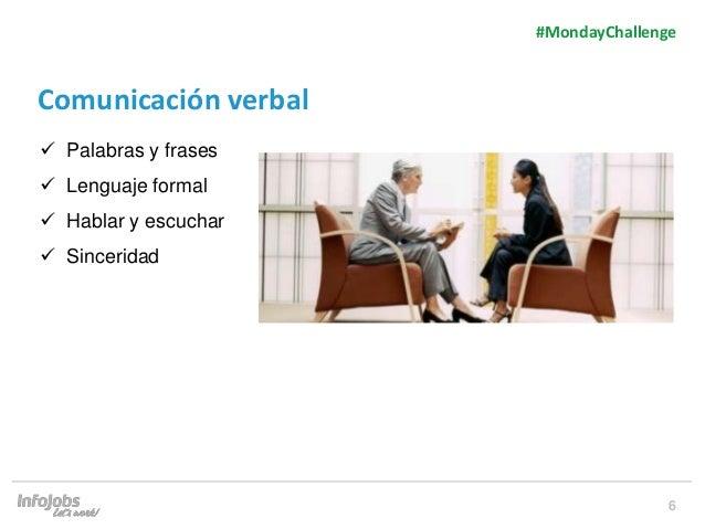 6 Comunicación verbal  Palabras y frases  Lenguaje formal  Hablar y escuchar  Sinceridad #MondayChallenge