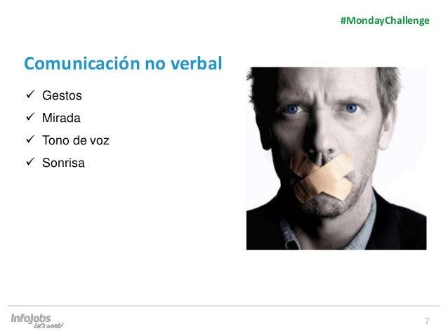 7 Comunicación no verbal  Gestos  Mirada  Tono de voz  Sonrisa #MondayChallenge