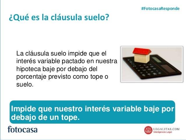 2 ¿Qué es la cláusula suelo? #FotocasaResponde La cláusula suelo impide que el interés variable pactado en nuestra hipotec...