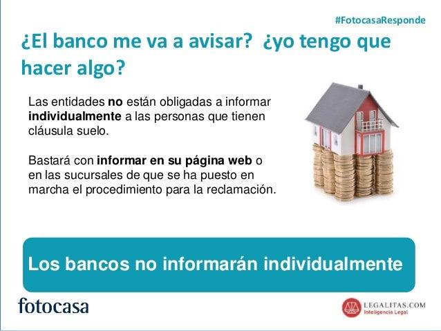 4 ¿El banco me va a avisar? ¿yo tengo que hacer algo? #FotocasaResponde Las entidades no están obligadas a informar indivi...